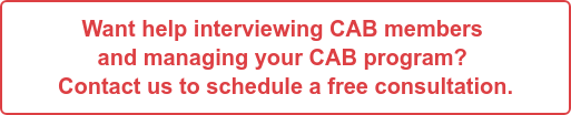 Want help interviewing CAB members  and managing your CAB program?  Contact us to schedule a free consultation.