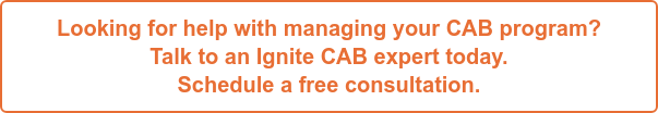 Looking for help with managing your CAB program? Talk to an Ignite CAB expert today. Schedule a free consultation.