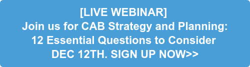 [LIVE WEBINAR] Join us for CAB Strategy and Planning: 12 Essential Questions to Consider  DEC 12TH. SIGN UP NOW>>