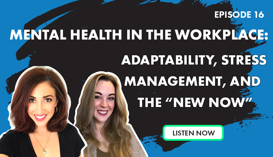 "Episode 16 - Mental Health in the Workplace: Adaptability, Stress Management, and the ""New Now"""