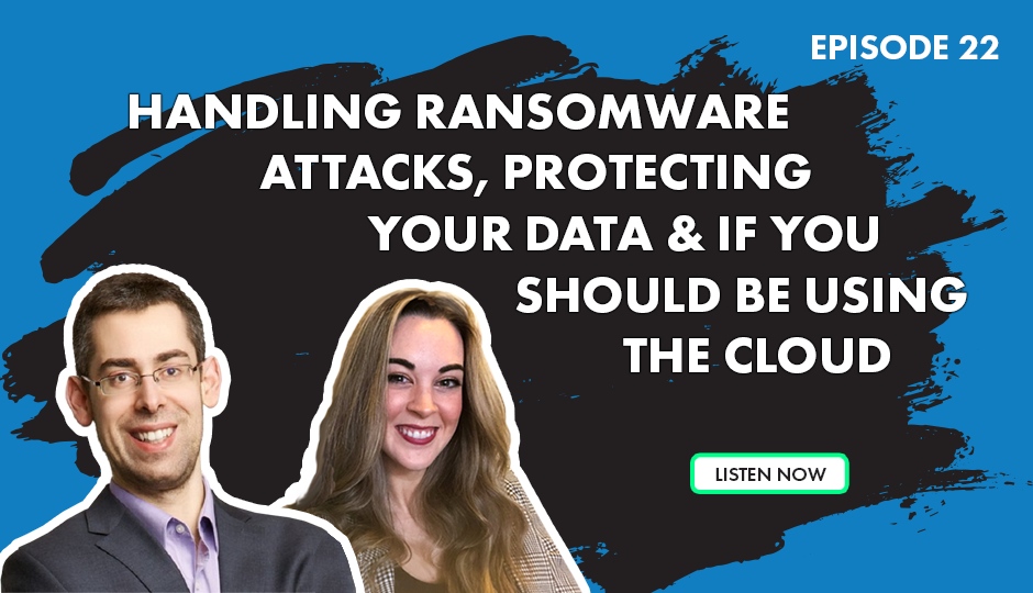 Episode 22 - Handling Ransomware Attacks, Protecting Your Data & If You Should Be Using The Cloud. Listen Now button