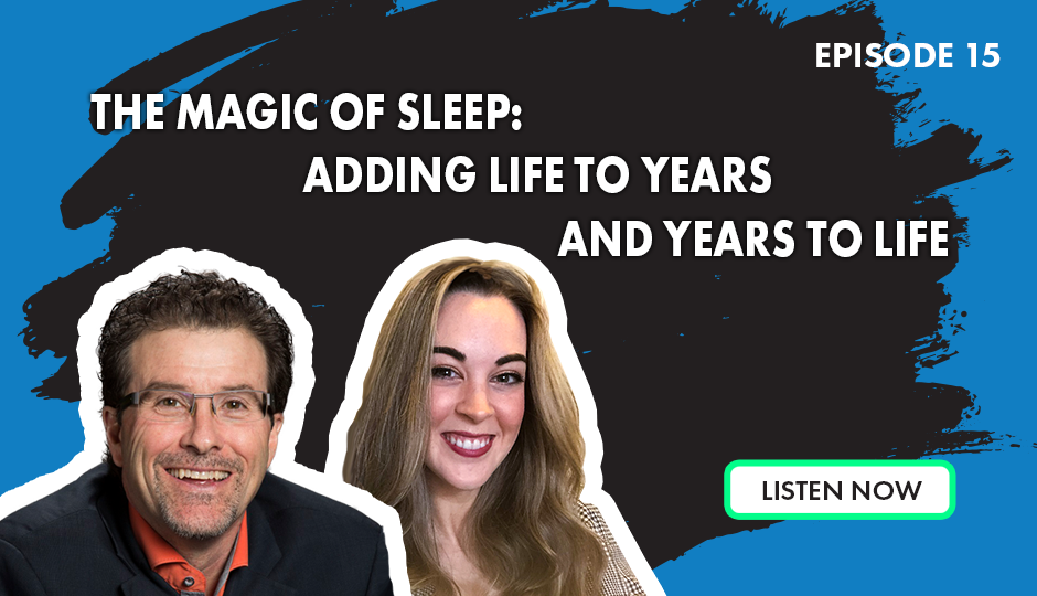The Magic of Sleep: Adding Life to Years and Years to Life. Listen Now
