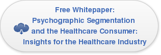 Free Whitepaper: Psychographic Segmentation  and the Healthcare Consumer: Insights for the Healthcare Industry