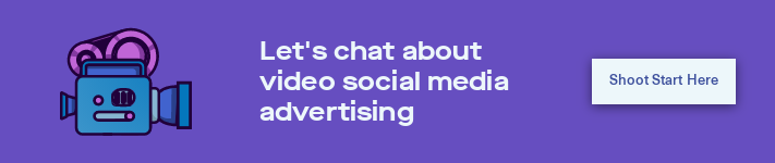 Let's chat about video social media advertising Shoot Start Here