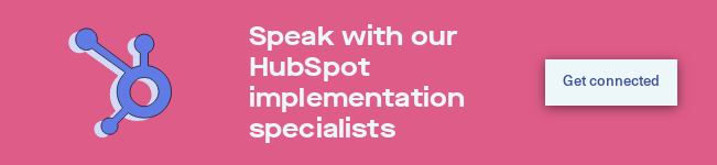 Speak with our HubSpot implementation specialists Get connected