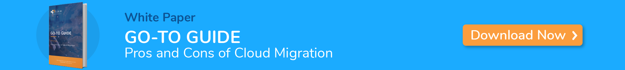 Call to action for the Go-To Guide for Pros and Cons to Cloud Migration