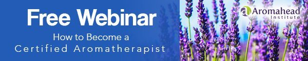 Free Webinar: How to Become a Certified Aromatherapist