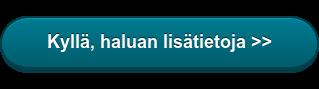 Kyllä, haluan lisätietoja >>