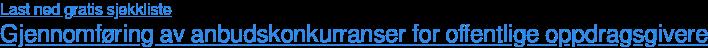 Last ned gratis sjekkliste Gjennomføring av anbudskonkurranser for offentlige oppdragsgivere