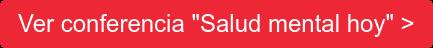"""Ver conferencia """"Salud mental hoy"""" >"""
