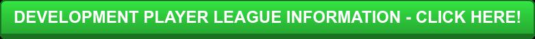 DEVELOPMENT PLAYER LEAGUE INFORMATION - CLICK HERE!
