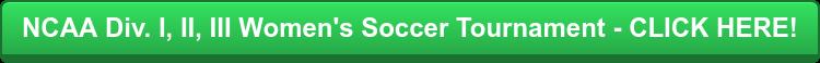 NCAA Div. I, II, III Women's Soccer Tournament - CLICK HERE!