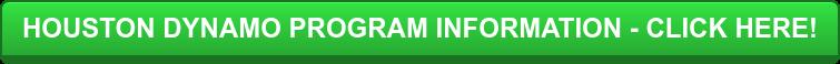 HOUSTON DYNAMO PROGRAM INFORMATION - CLICK HERE!