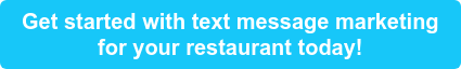 Get started with text message marketing for your restaurant today!