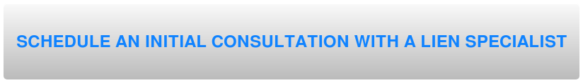 SCHEDULE YOUR FREE CONSULTATION WITH A LIEN SPECIALIST CLICK HERE