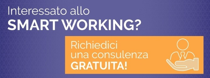 Interessato allo smart working? Richiedici una consulenza gratuita