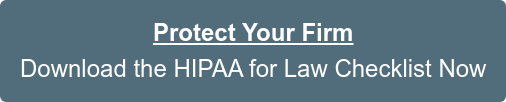Protect Your Firm Download the HIPAA for Law Checklist Now