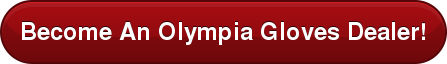 Become An Olympia Gloves Dealer!