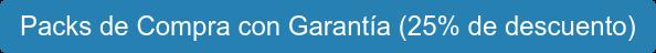 Packs de Compra con Garantía (25% de descuento)