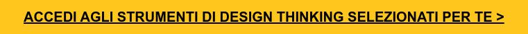 Accedi agli strumenti di Design Thinking selezionati per te >