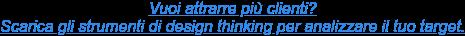 Vuoi scoprire chi sono e dove sono i tuoi potenziali clienti? Scarica gli strumenti di design thinking per analizzare il tuo target.