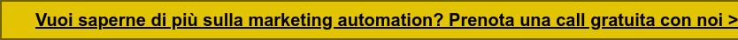 Vuoi saperne di più sulla marketing automation? Prenota una call gratuita con  noi >