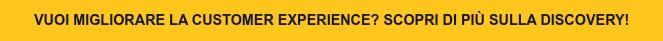 Vuoi migliorare la Customer Experience? Scopri di più sulla Discovery!