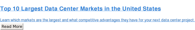 Top 10 Largest Data Center Markets in the United States  Learn which markets are the largest and what competitive advantages they have  for your next data center project. Read More