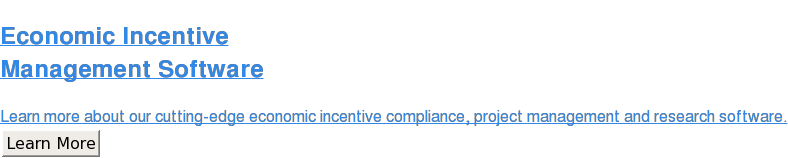 Economic Incentive  Management Software  Learn more about our cutting-edge economic incentive compliance, project  management and research software. Learn More