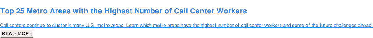 Top 25 Metro Areas with the Highest Number of Call Center Workers  Call centers continue to cluster in many U.S. metro areas. Learn which metro  areas have the highest number of call center workers and some of the future  challenges ahead. READ MORE