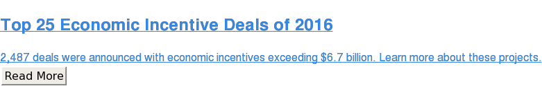 Top 25 Economic Incentive Deals of 2016  2,487 deals were announced with economic incentives exceeding $6.7 billion.  Learn more about these projects. Read More