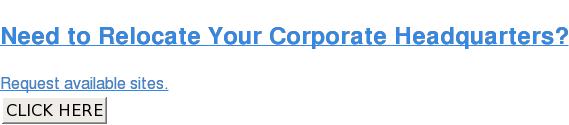 Need to Relocate Your Corporate Headquarters?  Request available sites. CLICK HERE