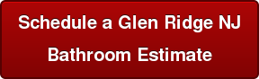Schedule a Glen Ridge NJ Bathroom Estimate