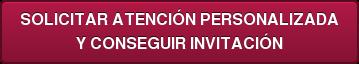 SOLICITAR ATENCIÓN PERSONALIZADA Y CONSEGUIR INVITACIÓN