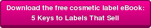 Download the free cosmetic label eBook: 5 Keys to Labels That Sell