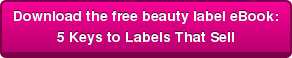 Download the free beauty label ebook: 5 Keys to Labels That Sell