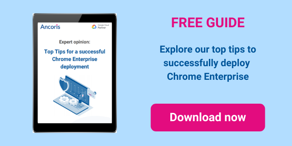 Top tips for a successful chrome enterprise deployment