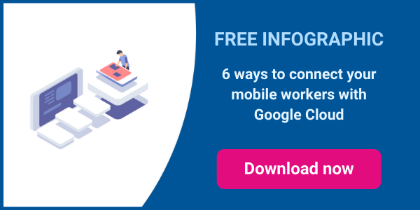 6 ways to connect mobile workers with Google Cloud