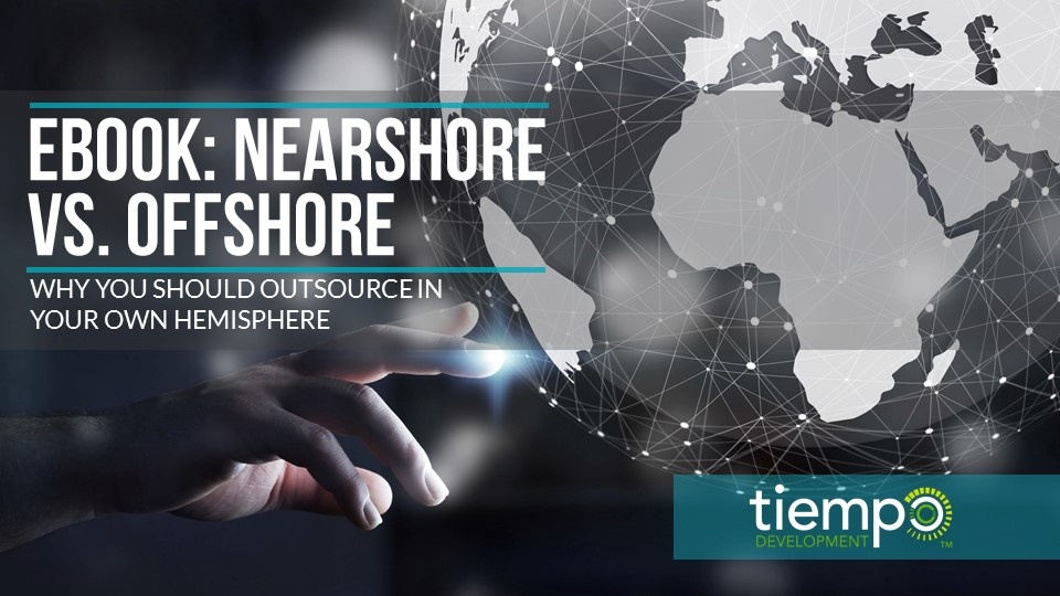 Ebook: Nearshore Vs Offshore - Why You Should Outsource In Your Own Hemisphere