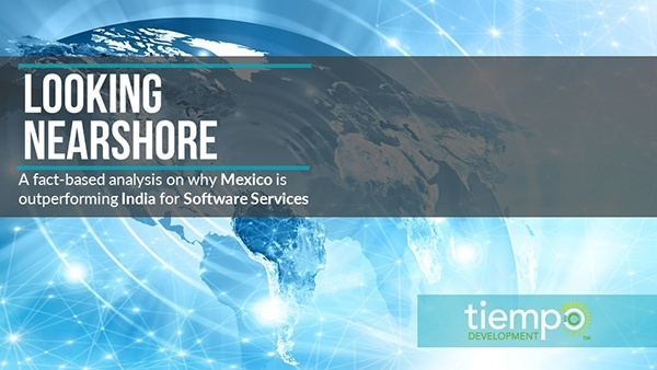 Whitepaper: Looking Nearshore - A fact-based analysis on why Mexico is outperforming India for Software Services