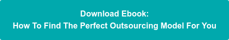 Download Ebook: How To Find The Perfect Outsourcing Model For You