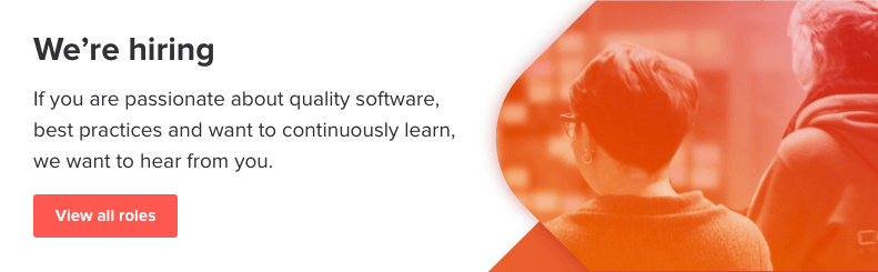 We've hiring, If you are passionate about quality software, best practices and want to continuously learn, we want to hear from you.
