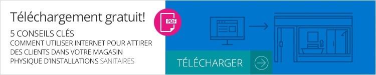 TÉLÉCHARGEZ LE GUIDE GRATUITEMENT 5 CLÉS Comment utiliser internet pour attirer les clients dans votre magasin d'installations sanitaires