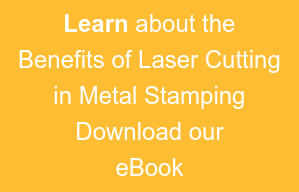 Learn about the Benefits of Laser Cutting in Metal Stamping Download our eBook