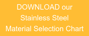 DOWNLOAD our Stainless Steel Material Selection Chart