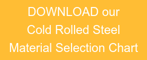 DOWNLOAD our Cold Rolled Steel Material Selection Chart