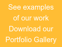 See examples of our work Download our Portfolio Gallery