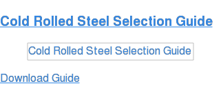 Cold Rolled Steel Selection Guide Download Guide