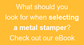 What should you look for when selecting a metal stamper? Check out our eBook