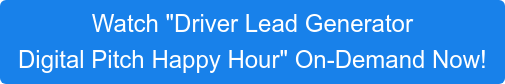 """Watch """"Driver Lead Generator  Digital Pitch Happy Hour"""" On-Demand Now!"""
